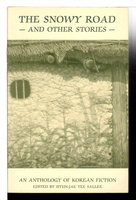 THE SNOWY ROAD & OTHER STORIES: An Anthology of Korean Fiction. by Hyun-jae Yee Sallee, editor.