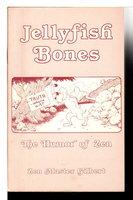 JELLYFISH BONES: The Humor Of Zen. by Gilbert, Don (Zen Master Ta Hui)