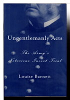 UNGENTLEMANLY ACTS: The Army's Notorious Incest Trial. by Barnett, Louise.