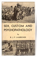 SEX, CUSTOM AND PSYCHOPATHOLOGY: A Study of South African Pagan Natives. by Laubscher, B. J. F.