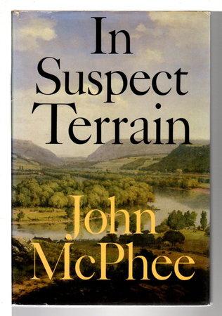 IN SUSPECT TERRAIN. by McPhee, John.
