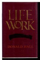 LIFE WORK. by Hall, Donald.