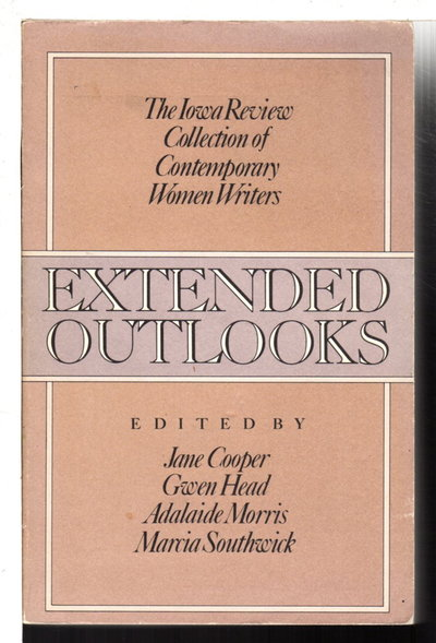 EXTENDED OUTLOOKS: The Iowa Review Collection of Contemporary Women Writers. by Cooper, Jane; Gwen Head, Adalaide Morris, and Marcia Southwick, editors; Sandra M. Gilbert and Carol Muske, signed.