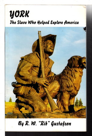 "YORK: The Slave Who Helped Explore America/ by Gustafson, R. W. ""Rib"""