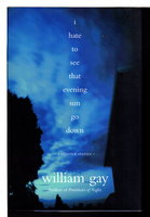 I HATE TO SEE THAT EVENING SUN GO DOWN: Collected Stories. by Gay, William.