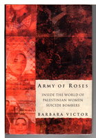 ARMY OF ROSES: Inside the World of Palestinian Women Suicide Bombers. by Victor, Barbara.