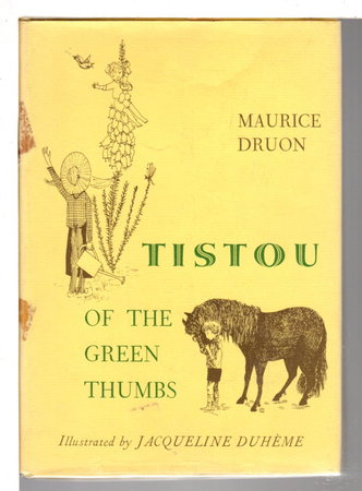 TISTOU OF THE GREEN THUMBS. by Druon, Maurice (19182009); Illustrated by Jacqueline Duheme.