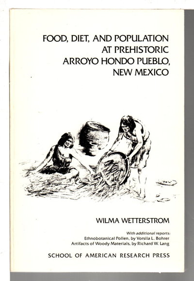 FOOD, DIET, AND POPULATION AT PREHISTORIC ARROYO HONDO PUEBLO, NEW MEXICO. by Wetterstrom, Wilma; Vorsila L. Bohrer and Richard W. Lang.