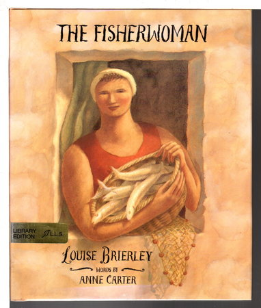 THE FISHERWOMAN. by Carter, Anne; illustrated by Louise Brierley.