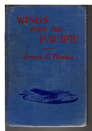 WINGS OVER THE PACIFIC. by Theiss, Lewis E (1878-1963)