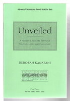 UNVEILED: A Woman's Journey Through Politics, Love and Obedience. by Kanafani, Deborah.