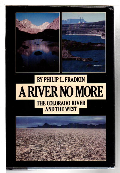 A RIVER NO MORE: The Colorado River and the West. by Fradkin, Philip L.