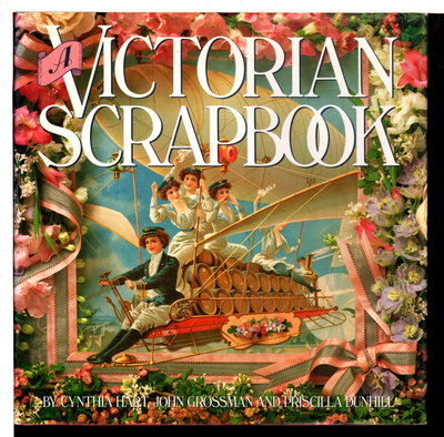 A VICTORIAN SCRAPBOOK. by Hart, Cynthia and John Grossman; text by Priscilla Dunhill.