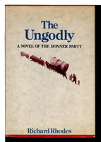 THE UNGODLY: A Novel of the Donner Party. by Rhodes, Richard.