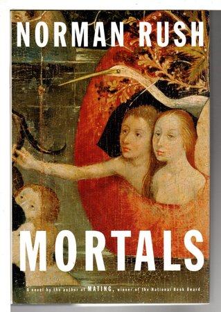 MORTALS. by Rush, Norman.