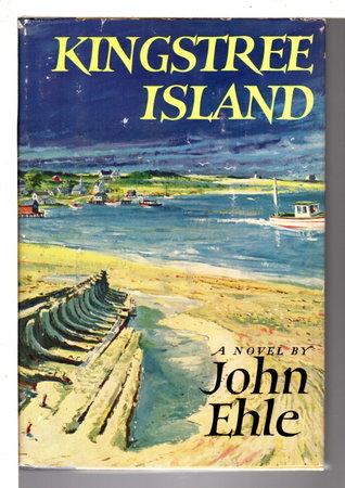 KINGSTREE ISLAND. by Ehle, John Marsden Jr. (1925 - 2018)