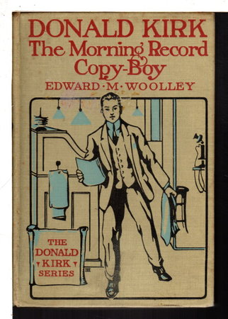 DONALD KIRK: The Morning Record Copy-Boy, #1 in series. by Woolley, Edward Mott (1867-1947)
