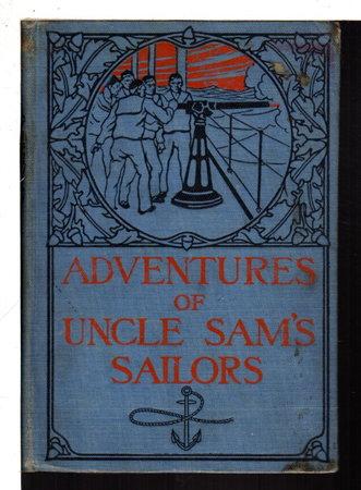 ADVENTURES OF UNCLE SAM'S SAILORS, Harper Adventure Series #1. by Peary, Commander R. E., U.S.N.; Captain A.V. Wadhams, U.S.N.; Molly Elliot Seawell, Franklin Matthews, Kirk Munroe and others.