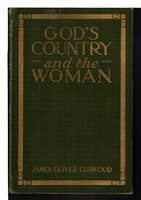 GOD'S COUNTRY - AND THE WOMAN. by Curwood, James Oliver