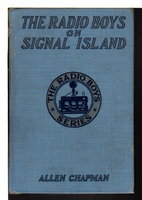 THE RADIO BOYS ON SIGNAL ISLAND or Watching for the Ships of Mystery (The Radio Boys Series, #9) by Chapman, Allen (Stratemeyer Syndicate house name used by John William Duffield)