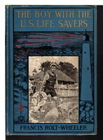 THE BOY WITH THE U.S. LIFE SAVERS: U.S. Service Series #7. by Rolt-Wheeler, Francis.