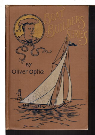 ALL TAUT or Rigging the Boat, The Boat Builder Series #5. by Optic, Oliver (pseudonym of William Taylor Adams, 1822-1897),