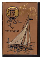STEM TO STERN or Building the Boat, The Boat Builder Series #4. by Optic, Oliver (pseudonym of William Taylor Adams, 1822-1897),
