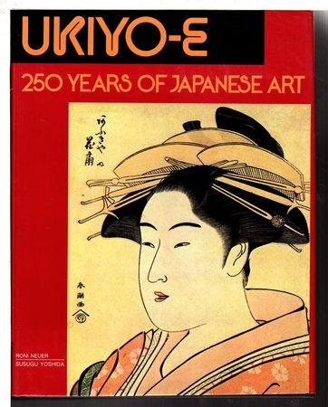 UKIYO-E: 250 Years of Japanese Art. by Neuer, Robert; Herbert Libertson and Susugu Yoshida.