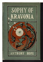 SOPHY OF KRAVONIA. by Hope, Anthony (pseudonym of Sir Anthony Hope Hawkins, 1863 - 1933)