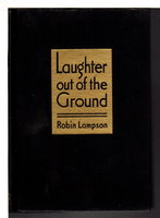 LAUGHTER OUT OF THE GROUND: A Novel in Cadence. by Lampson, Robin.