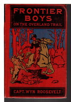 THE FRONTIER BOYS ON THE OVERLAND TRAIL. by Roosevelt, Capt, Wyn.