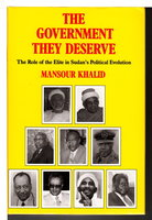 THE GOVERNMENT THEY DESERVE: Role of the Elite in Sudan's Political Evolution. by Khalid, Mansour.