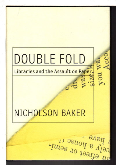 DOUBLE FOLD: Libraries and the Assault on Paper. by Baker, Nicholson .