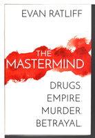 THE MASTERMIND: Drugs. Empire. Murder. Betrayal. by Ratliff, Evan.