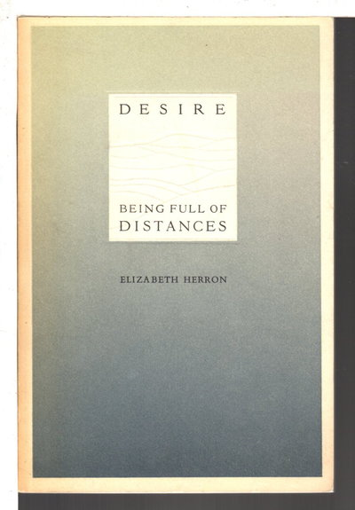 DESIRE BEING FULL OF DISTANCES. by Herron, Elizabeth.