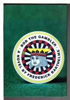 BOB THE GAMBLER. by Barthelme, Frederick.