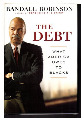 THE DEBT: What America Owes to Blacks by Robinson, Randall.