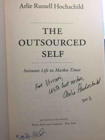 THE OUTSOURCED SELF: Intimate Life in Market Times. by Hochschild, Arlie Russell.