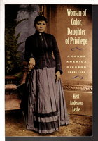 WOMAN OF COLOR, DAUGHTER OF PRIVILEGE: Amanda America Dickson, 1849-1893. by Leslie, Kent Anderson.