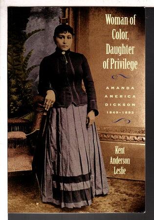 WOMAN OF COLOR, DAUGHTER OF PRIVILEGE: Amanda America Dickson, 1849-1893. by Leslie, Kent Anderson.