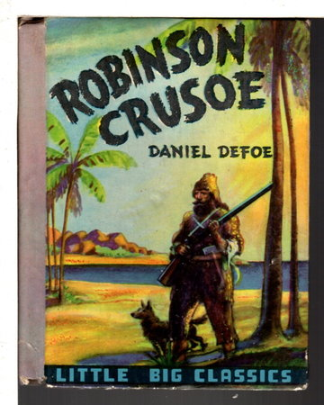 LIFE AND ADVENTURES OF ROBINSON CRUSOE: Little Big Classics. by Defoe, Daniel.