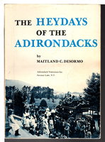 THE HEYDAYS OF THE ADIRONDACKS, by DeSormo, Maitland C.