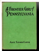 A FRONTIER GIRL OF PENNSYLVANIA, #5 in series. by Curtis, Alice Turner (1860-1958)