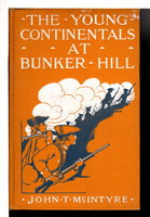 THE YOUNG CONTINENTALS AT BUNKER HILL, #2 in series. by McIntyre, John T. (1871-1951)