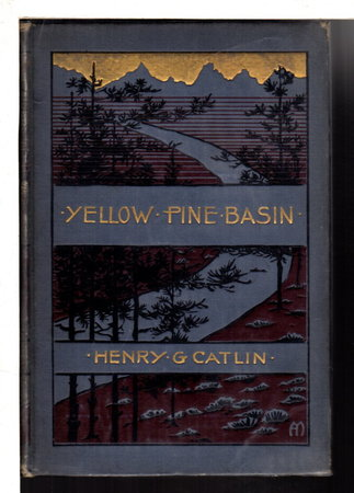 YELLOW PINE BASIN The Story of a Prospector. by Catlin, Henry G.
