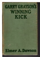 GARRY GRAYSON'S WINNING KICK or Battling for Honor, #6 in series. by Dawson, Elmer.