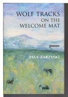 WOLF TRACKS ON THE WELCOME MAT: Poems. by Zarzyski, Paul.