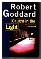 CAUGHT IN THE LIGHT. by Goddard, Robert.