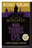 WHO THINKS EVIL: A Professor Moriarty Novel. by Kurland, Michael .