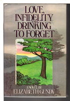 LOVE, INFIDELITY AND DRINKING TO FORGET. by Gundy, Elizabeth.